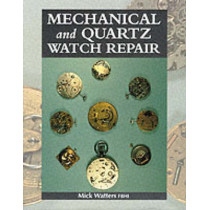 Mechanical and Quartz Watch Repair by Mick Watters, 9781861262332