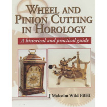 Wheel and Pinion Cutting in Horology: Historical and Practical Guide by J.Malcolm Wild, 9781861262455
