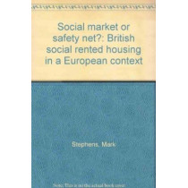 Social market or safety net?: British social rented housing in a European context by Mark Stephens, 9781861343871