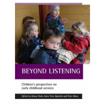 Beyond listening: Children's perspectives on early childhood services by Alison Clark, 9781861346124