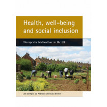 Health, well-being and social inclusion: Therapeutic horticulture in the UK by Joe Sempik, 9781861347251