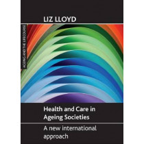 Health and Care in Ageing Societies: A New International Approach by Liz Lloyd, 9781861349187