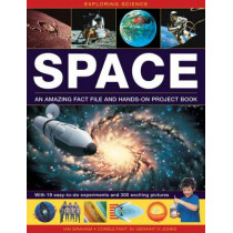 Exploring Science: Space: An Amazing Fact File and Hands-on Project Book: with 19 Easy-to-do Experiments and 300 Exciting Pictures by Ian Graham, 9781861473868
