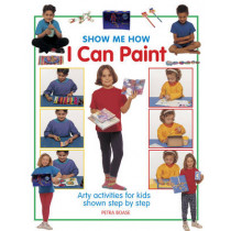 Show Me How: I can Play Paint by Petra Boase, 9781861474636