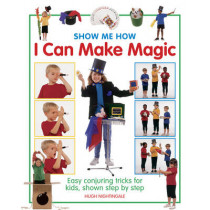 Show Me How: I can Make Magic by Hugh Nightingale, 9781861474827
