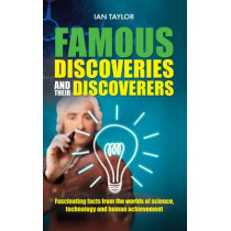 Famous Discoveries and their Discoverers: Fascinating account of the great discoveries of history, from ancient times through to the 20th century by Ian Taylor, 9781861513014