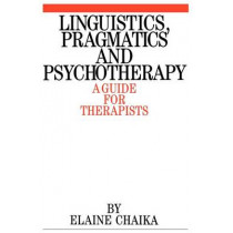 Linguistics, Pragmatics and Psychotherapy: A Guide for Therapists by Elaine Chaika, 9781861560254