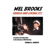 Mel Brooks: Genius and Loving It!: Freedom and Liberation in the Cinema of Mel Brooks by Thomas A Christie, 9781861715104
