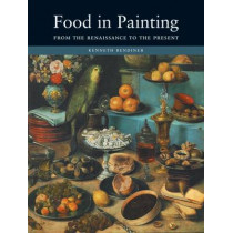 Food in Painting: From the Renaissance to the Present by Kenneth Bendiner, 9781861892133