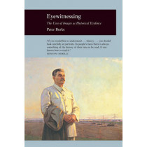 Eyewitnessing: The Uses of Images as Historical Evidence by Peter Y. Burke, 9781861892652