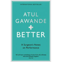 Better: A Surgeon's Notes on Performance by Atul Gawande, 9781861976574