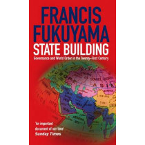 State Building: Governance and World Order in the 21st Century by Francis Fukuyama, 9781861977045
