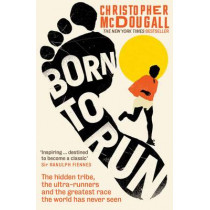 Born to Run: The hidden tribe, the ultra-runners, and the greatest race the world has never seen by Christopher McDougall, 9781861978776