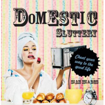 Domestic Sluttery: Cheat your way to the good life by Sian Meades, 9781862059269
