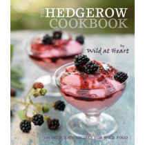 The Hedgerow Cookbook: 100 delicious recipes for wild food by Wild At Heart, 9781862059566