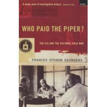 Who Paid The Piper?: The CIA And The Cultural Cold War by Frances Stonor Saunders, 9781862073272