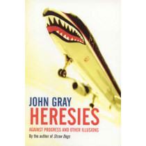 Heresies: Against Progress and Other Illusions by John Gray, 9781862077188