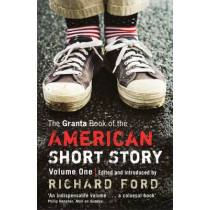The Granta Book Of The American Short Story: V. 1 by Richard Ford, 9781862079045