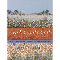 Embroidered Landscapes: Hand Embroidery, Layering and Surface Stitching by Judy Wilford, 9781863514743