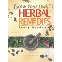 Grow Your Own Herbal Remedies by Penny Woodward, 9781864470895