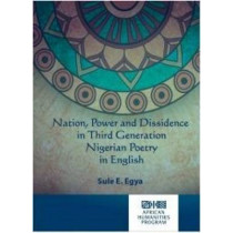 Nation, power and dissidence in third generation Nigerian poetry in English by Sule E. Egya, 9781868887590