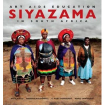 Siyazama: Art, AIDS and Education in South Africa by Kate Wells, 9781869142223