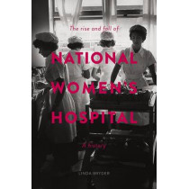 The Rise and Fall of National Women's Hospital: A History, 9781869408091
