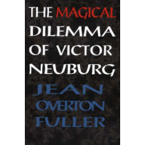 The Magical Dilemma of Victor Neuburg: Aleister Crowley's Magical Brother and Lover by Jean Overton Fuller, 9781869928797