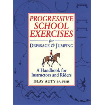 Progressive School Exercises for Dressage and Jumping: A Handbook for Teachers and Riders by Islay Auty, 9781872119380