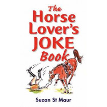 The Horse Lover's Joke Book: Over 400 Gems of Horse-related Humour by Suzan St.Maur, 9781872119397
