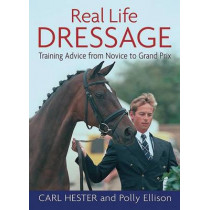 Real Life Dressage: Training Advice from Novice to Grand Prix by Carl Hester, 9781872119496