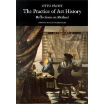 The Practice of Art History: Reflections on Method by Otto Pacht, 9781872501260
