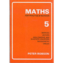 Maths for Practice and Revision: Bk. 5 by Peter Robson, 9781872686004