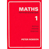 Maths for Practice and Revision: Bk. 1 by Peter Robson, 9781872686219