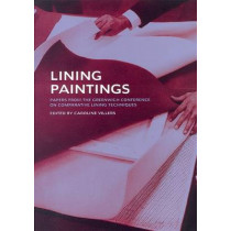 Lining Paintings: Papers from the Greenwich Conference on Comparative Lining Techniques by Caroline Villers, 9781873132043