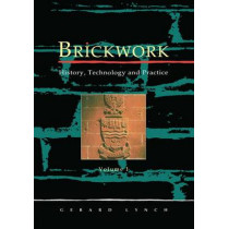 Brickwork: History, Technology and Practice: v.1 by Gerard C. J. Lynch, 9781873394021