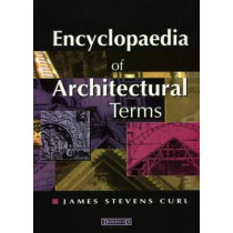 Encyclopaedia of Architectural Terms by James Stevens Curl, 9781873394250