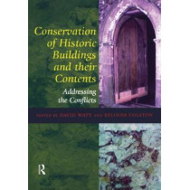 Conservation of Historic Buildings and Their Contents: Addressing the Conflicts by David Watt, 9781873394632