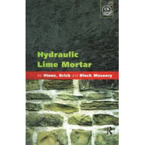 Hydraulic Lime Mortar for Stone, Brick and Block Masonry: A Best Practice Guide by Geoffrey Allen, 9781873394649