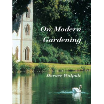 On Modern Gardening by Horace Walpole, 9781873429839