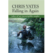 Falling in Again: Tales of an Incorrigible Angler by Christopher Yates, 9781873674338