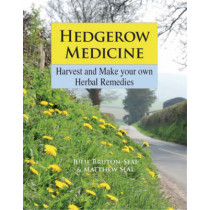Hedgerow Medicine: Harvest and Make Your Own Herbal Remedies by Julie Bruton-Seal, 9781873674994