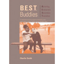 B.E.S.T. Buddies: A Comprehensive Training Programme Introducing a Peer Buddy System to Support Students Starting Secondary School by Charlie Smith, 9781873942994