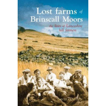 Lost Farms of Brinscall Moors: The Lives of Lancashire Hill Farmers by David Clayton, 9781874181767