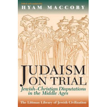 Judaism on Trial: Jewish-Christian Disputations in the Middle Ages by Hyam Maccoby, 9781874774167