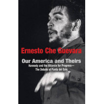 Our America And Theirs: Kennedy and the Alliance for Progress by Ernesto 'Che' Guevara, 9781876175818