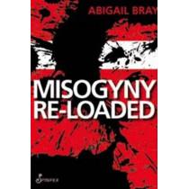 Misogyny Re-Loaded by Abigail Bray, 9781876756901
