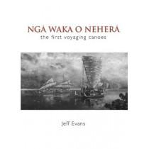 Nga Waka o Nehera: The First Voyaging Canoes by Jeff Evans, 9781877514043