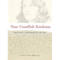 Your Unselfish Kindness: Robin Hyde's Autobiographical Writings by Mary Edmond-Paul, 9781877578212