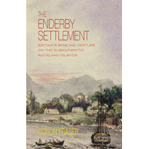 Enderby Settlement: Britains Whaling Venture on the Subantarctic Auckland Islands by Conon Fraser, 9781877578595